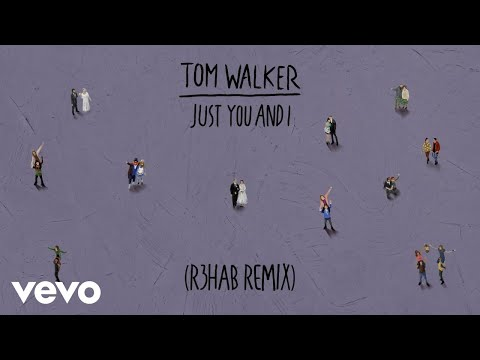 Tom Walker - Just You and I (R3HAB Remix) [Audio] Mp3