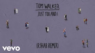 Tom Walker - Just You and I (R3HAB Remix) [Audio] Video