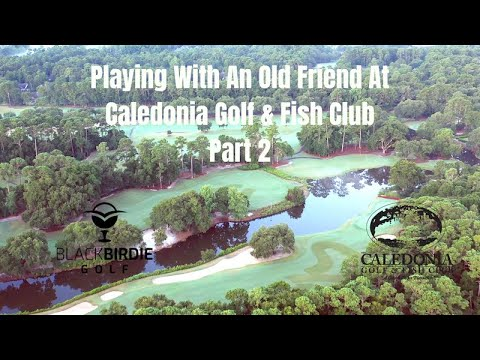 Playing With An Old Friend At Caledonia Fish And Golf Club Part 2