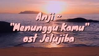"Download Lagu Anji ""Menunggu Kamu"" Ost.Jelita Sejuba Unofficial Lyric Video Mp3"