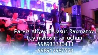 Parviz Aliyev & Jasur Raxmatov ROHATI JONAM  +998933330413