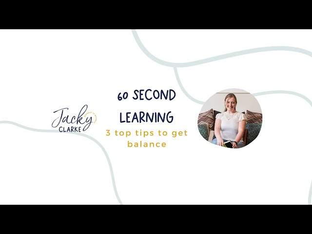 60 Second Learning - 3 top tips to get balance
