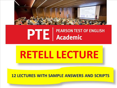 PTE-RETELL LECTURE-12 LECTURES WITH SAMPLE ANSWERS AND SCRIPTS