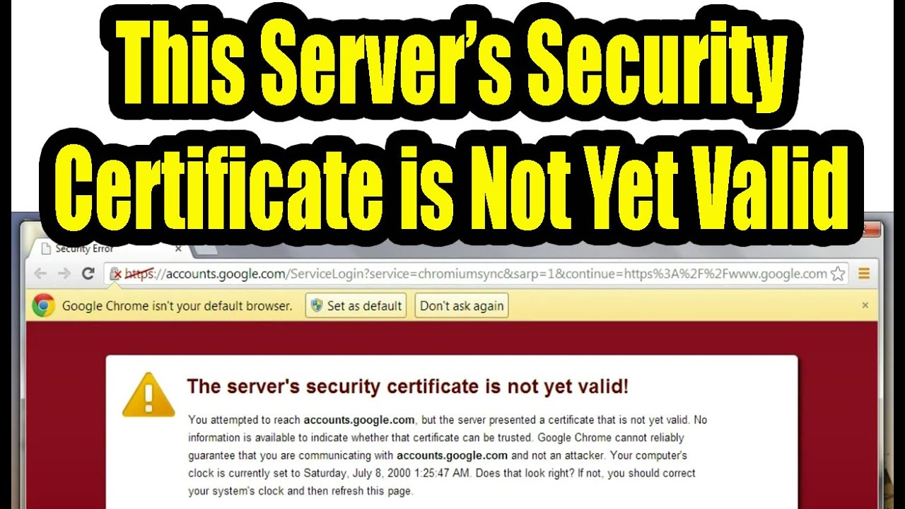 The Servers Security Certificate Is Not Yet Valid Youtube