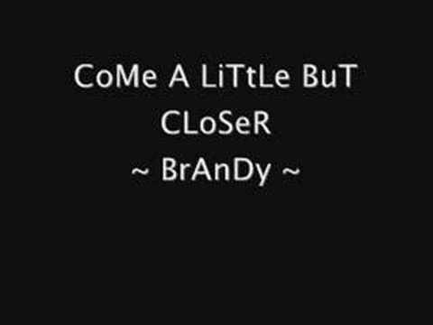Come A Little Bit Closer - Brandy