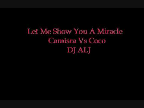 Mash up - Let Me Show You A Miracle - Camisra Vs Coco DJ ALJ