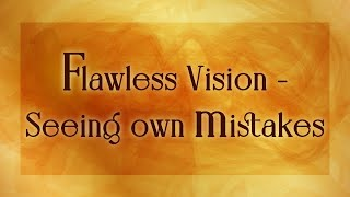 Flawless Vision - Seeing own mistakes