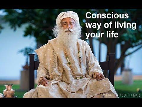 Sadhguru - Conscious way of living your life