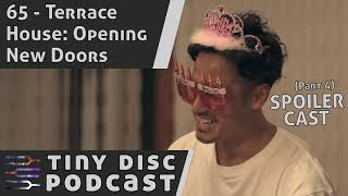 Tiny Disc Podcast 65 - Terrace House: Opening New Doors Part 4 SPOILERCAST