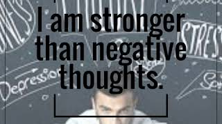 I am stronger than negative thoughts.