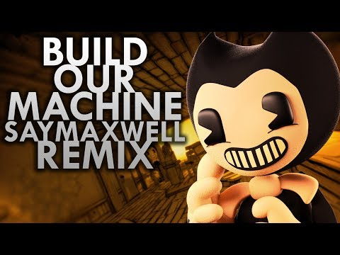 [SFM] SayMaxWell - Build Our Machine [Remix] (BENDY AND THE INK MACHINE SONG)