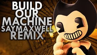 SFM SayMaxWell Build Our Machine Remix BENDY AND THE INK MACHINE SONG