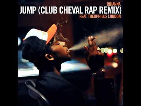 Rihanna - Jump (Club Cheval Rap Remix) FEAT. Theophilus London