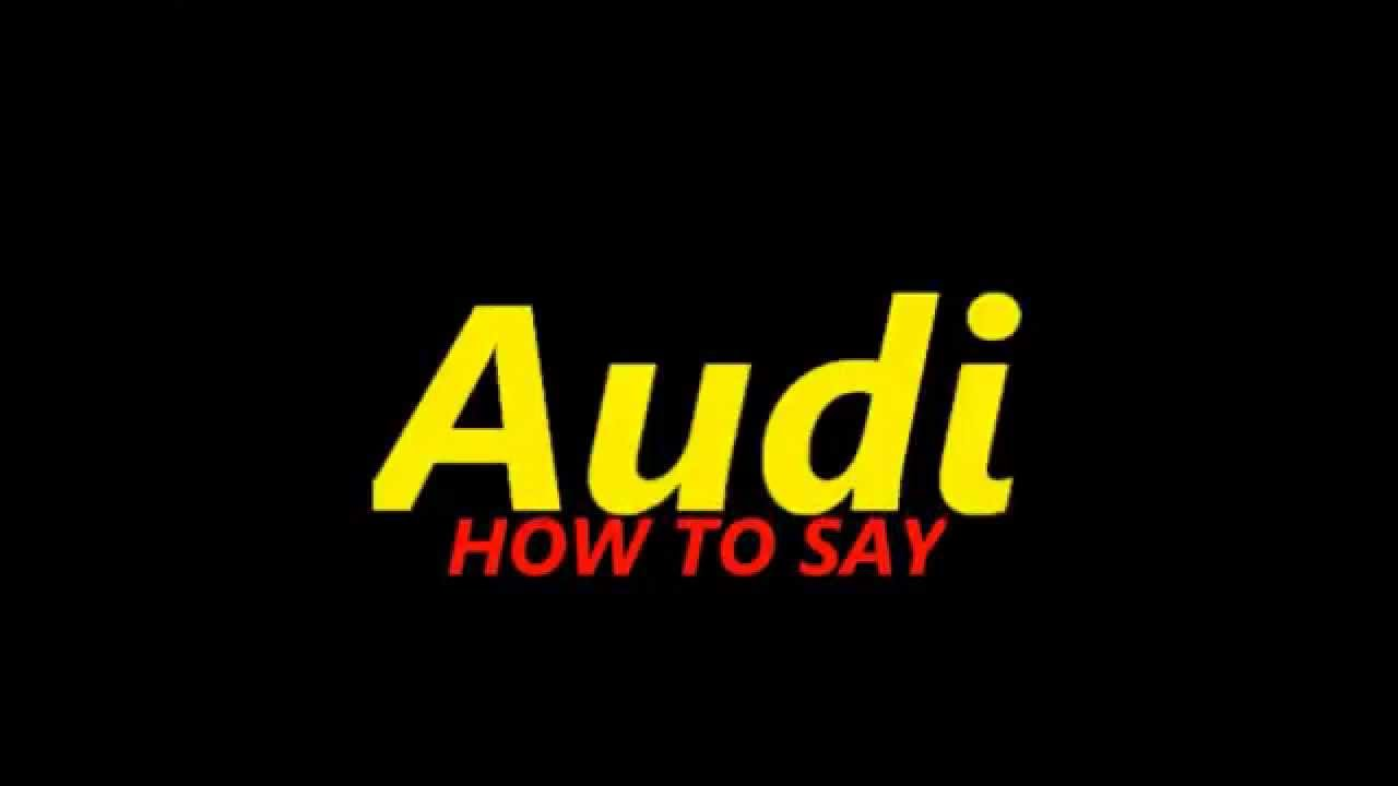 How To Pronounce Audi >> How To Pronounce Audi
