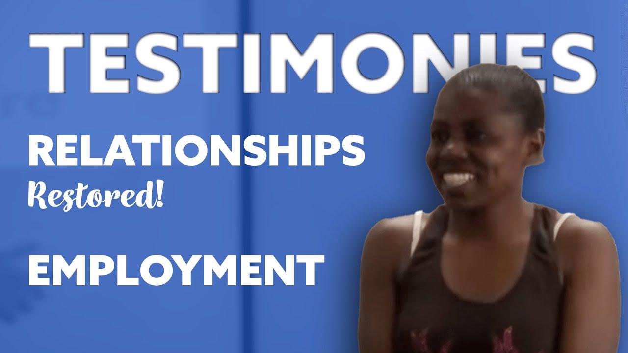 TESTIMONIES | RELATIONSHIPS Restored! EMPLOYMENT | [2014]