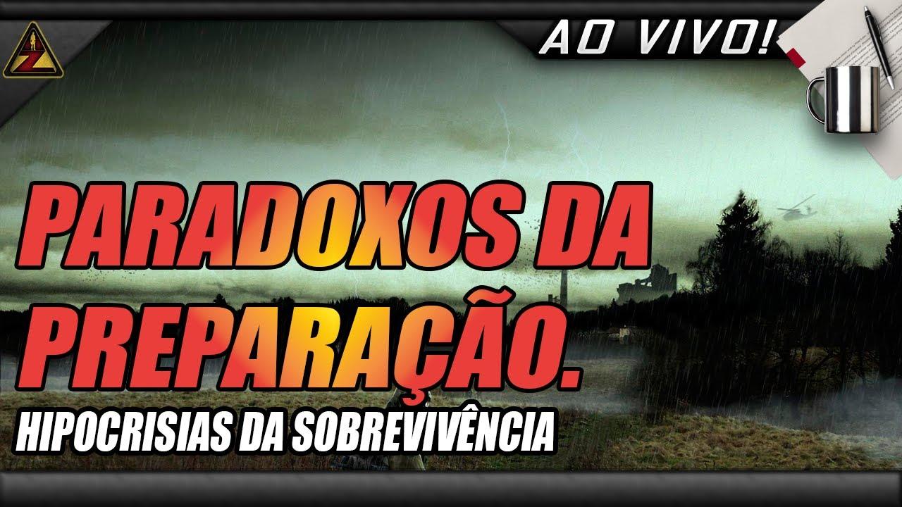 PARADOXOS DA PREPARAÇÃO - HIPOCRISIAS DA SOBREVIVÊNCIA #AREAZ #PREPPERS #SOBREVIVENCIA