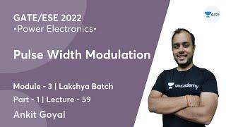 Pulse Width Modulation - 1 | L 59 | Power Electronics | GATE/ESE 2022 | Ankit Goyal