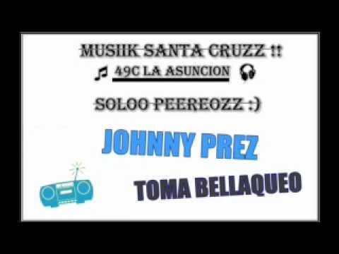 TOMA BELLAQUEO- JOHNNY PREZ- Musiik SanTa CrUzz!!