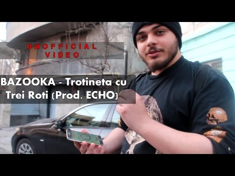 BAZOOKA - Trotineta cu Trei Roţi (Prod. ECHO) | UNOFFICIAL VIDEO