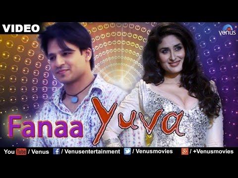 Fanaa : Yuva Full Video Song | Ajay Devgan, Abhishek Bachchan, Rani Mukherjee, Kareena Kapoor |