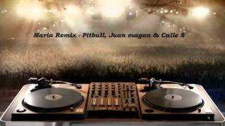 Maria Remix - Pitbull, Juan magan & Calle 8
