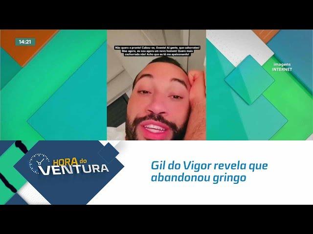 Gil do Vigor revela que abandonou gringo bem na hora 'h'