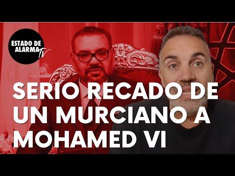 """El serio recado de un murciano 'encabronao' que no gusta a Mohamed VI: """"¿A mí me vais a vacilar?"""""""