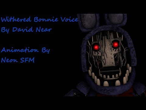 (FNAF/SFM)Withered Bonnie Voice By David Near (Animated)
