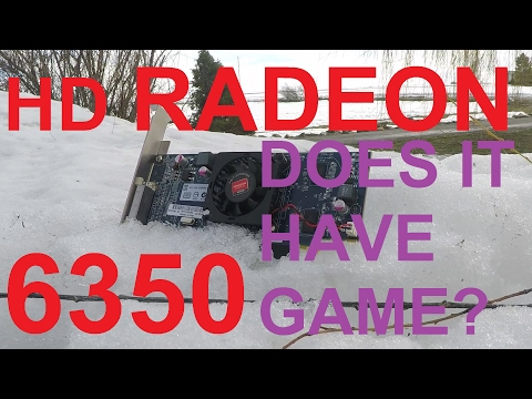 The HD Radeon 6350 - CAN IT GAME??