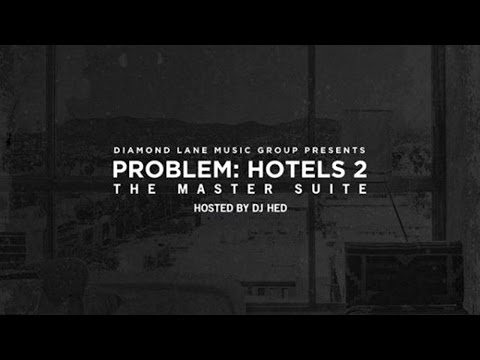 Problem - Hotels 2: The Master Suite (Full Mixtape) New 2016