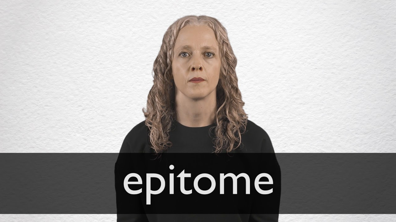 Epitome definition and meaning | Collins English Dictionary