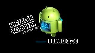 instalar custom recovery huawei g630 metodo valido para casi todos los modelos