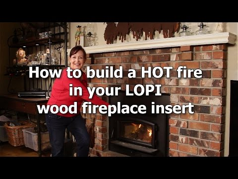 How to build a HOT fire in your LOPI wood fireplace insert