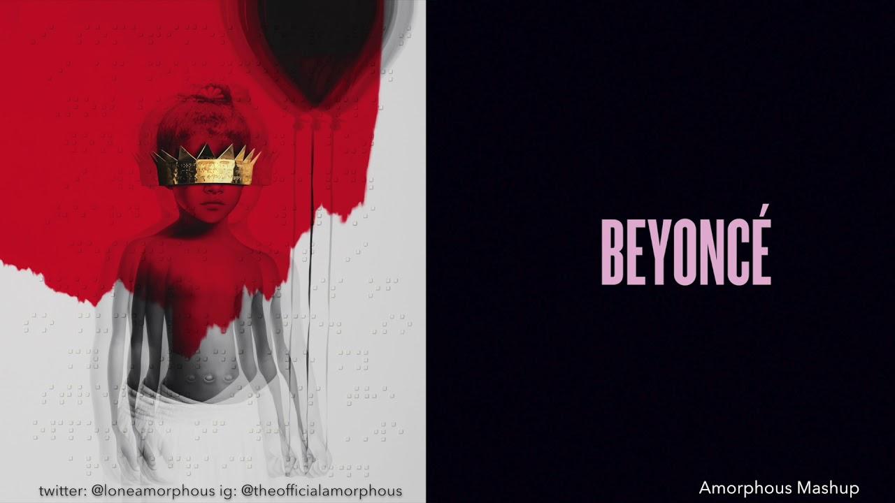 Rihanna X Beyonce Drunk I Said It Mashup