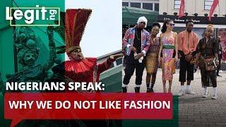 Why we do not like fashion – Nigerians speak | Legit TV