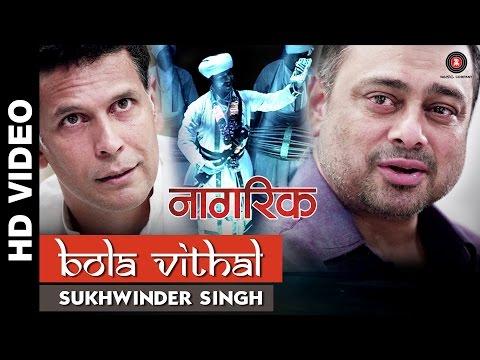 Bola Vithal - Nagrik | Sukhwinder Singh | Milind Soman and Sachin Khedkar