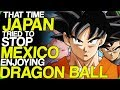 That Time Japan Tried To Stop Mexico Enjoying Dragon Ball (Favourite Dragon Ball Moments)