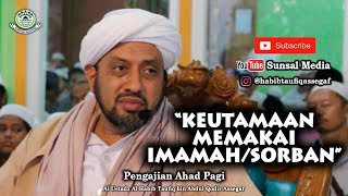 KEUTAMAAN MEMAKAI IMAMAH/SORBAN | HABIB TAUFIQ ASSEGAF