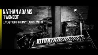 Nathan Adams | 'I Wonder' (LIVE at 'Audio Therapy' Launch Party)