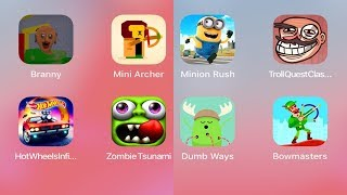 Bowmasters,Hot Wheels,Zombie Tsunami,Minion Rush,Troll Quest,Branny,Mini Archer,Dumb Ways