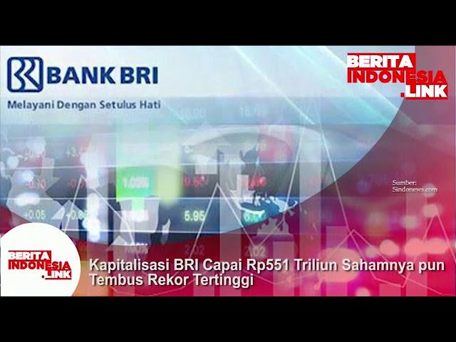 Kapitalisasi BRI capai Rp 551 Triliun, sahamnyapun tembus rekor tertinggi.