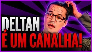DELTAN DALLAGNOL É UM CANALHA!