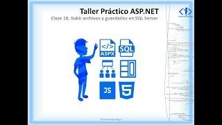 Clase 18 Taller Práctico ASP.NET. Subir archivos y guardarlos en SQL Server
