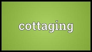 Cottaging Meaning
