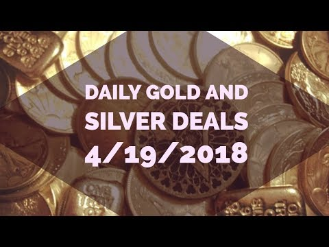 Silver and Gold Deals 4/19/2018