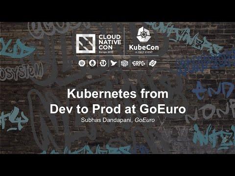 Kubernetes from Dev to Prod at GoEuro I  Subhas Dandapani, GoEuro