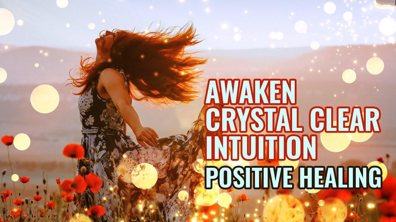 Awaken Crystal Clear Intuition: Cleanse Destructive Energy, Positive Healing - Alpha Binaural Beats