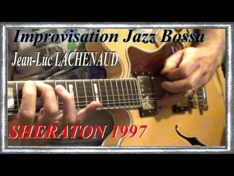 SHERATON 1997 EPIPHONE Improvisation guitar Jazz Bossa WAVE Jean-Luc LACHENAUD.wmv