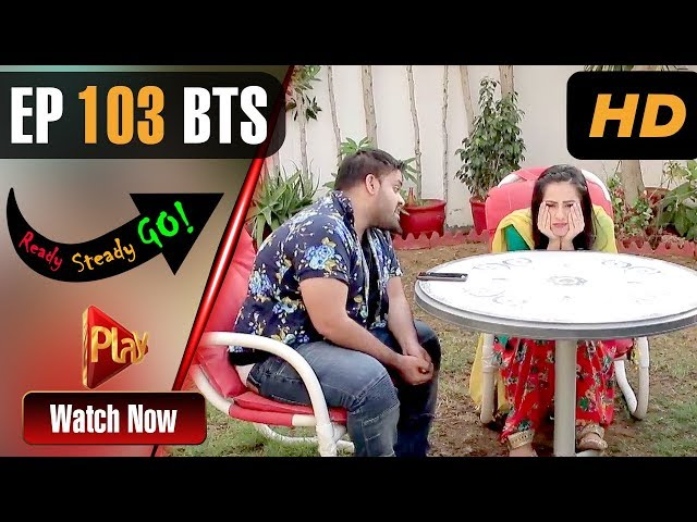 Ready Steady Go - Episode 103 BTS | Play Tv Dramas | Parveen Akbar, Shafqat Khan | Pakistani Drama