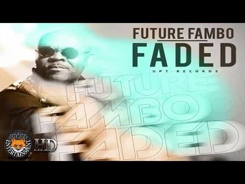 Future Fambo - Faded  [UFO Miles Riddim] March 2017